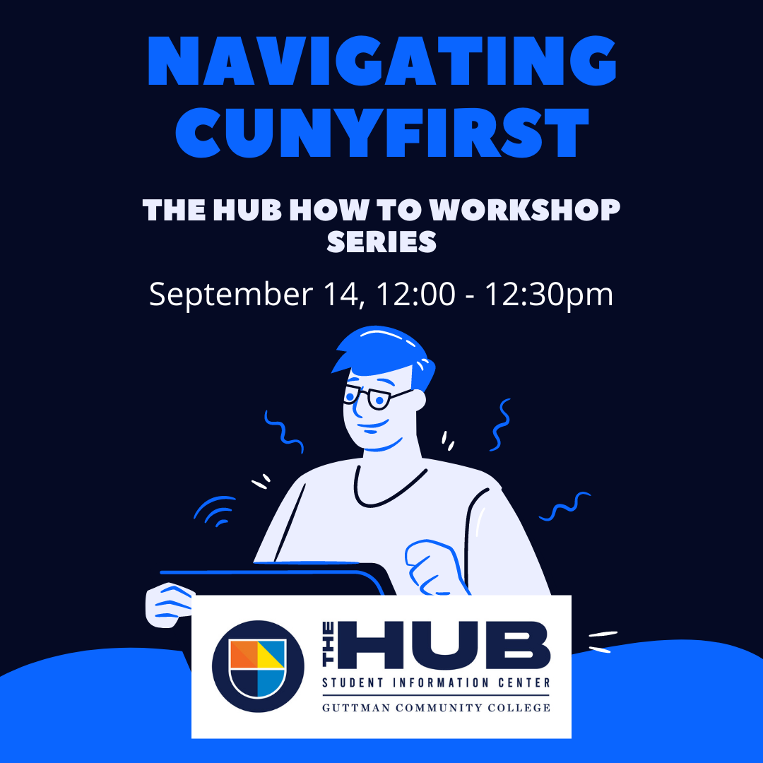 The HUB How To Workshop Series:Navigating CUNYfirst. September 14 at 12 pm