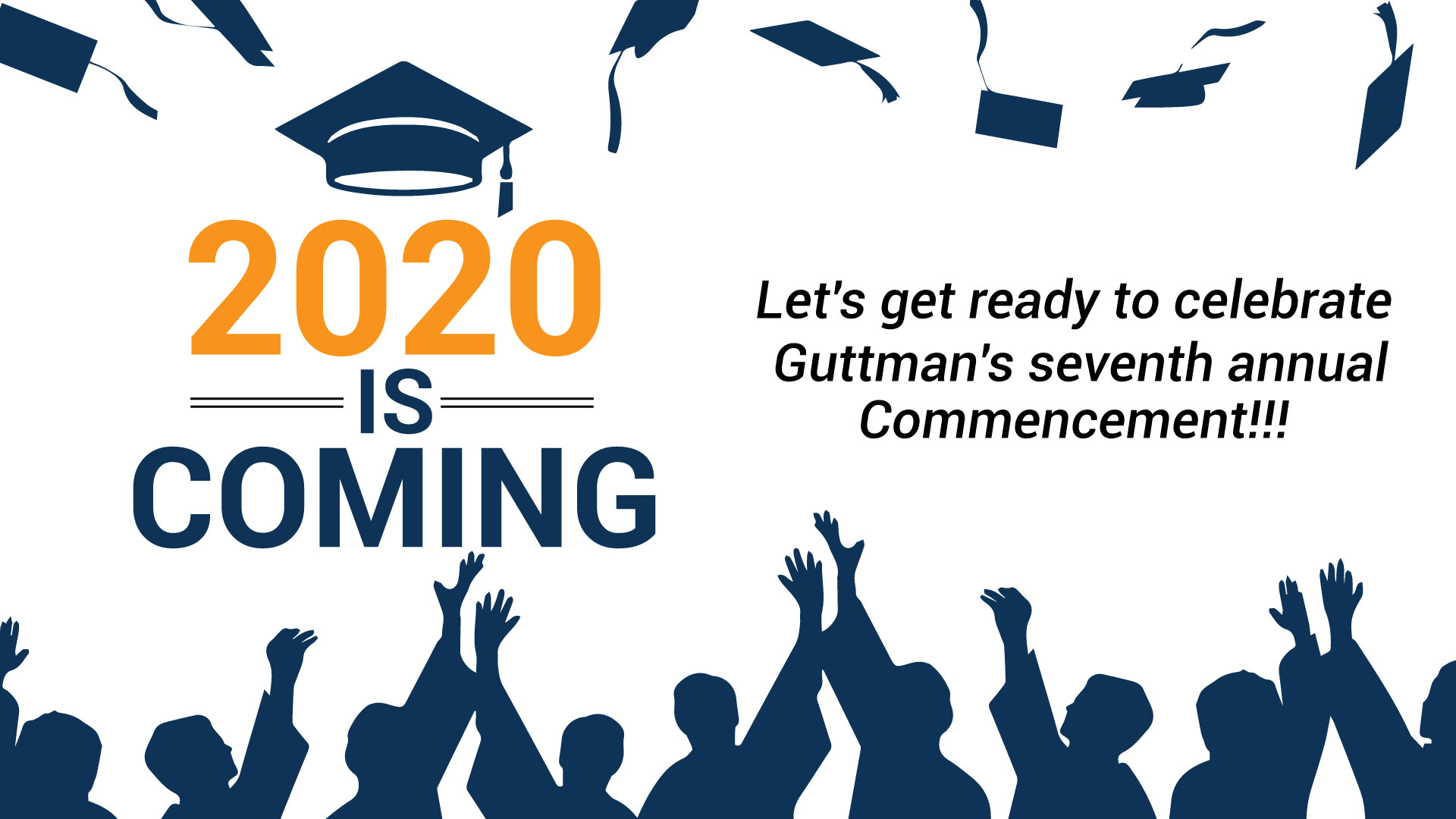 Commencement 2020 is coming! Let's get ready to celebrate Guttman's seventh annual Commencement!