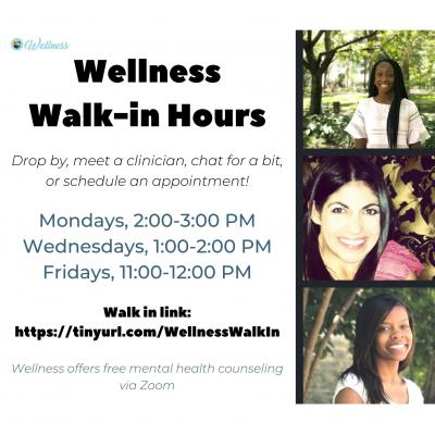 Wellness Walk-in hours at tinyurl.com/wellnesswalkin. Mondays 2-3 pm, Wednesdays 1-2 pm, Fridays 11 am-12 pm