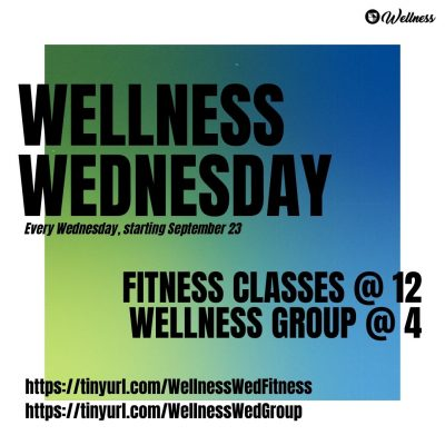 Wellness Wednesdays- fitness at 12 pm, wellness group at 4 pm